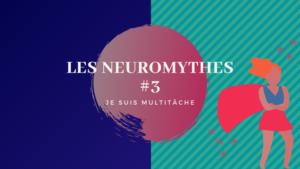 Neurosciences | Faire tomber les neuro mythes : sommes-nous multitâche ? | EPISODE 3