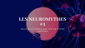 Neurosciences | Faire tomber les neuro mythes : Nous n'utilisons que 10% de notre cerveau | EPISODE 1